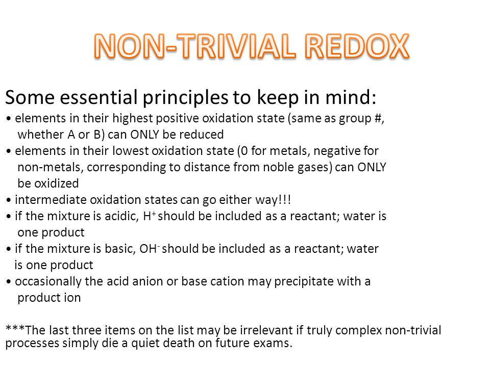Some essential principles to keep in mind: elements in their highest positive oxidation state (same as group #, whether A or B) can ONLY be reduced el