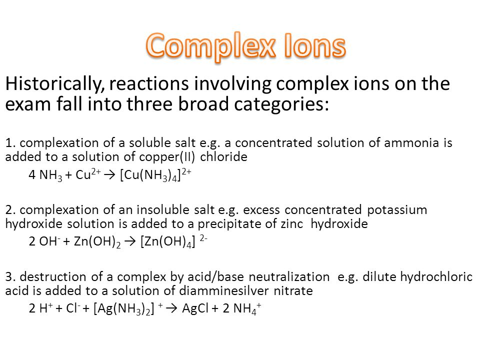Historically, reactions involving complex ions on the exam fall into three broad categories: 1.