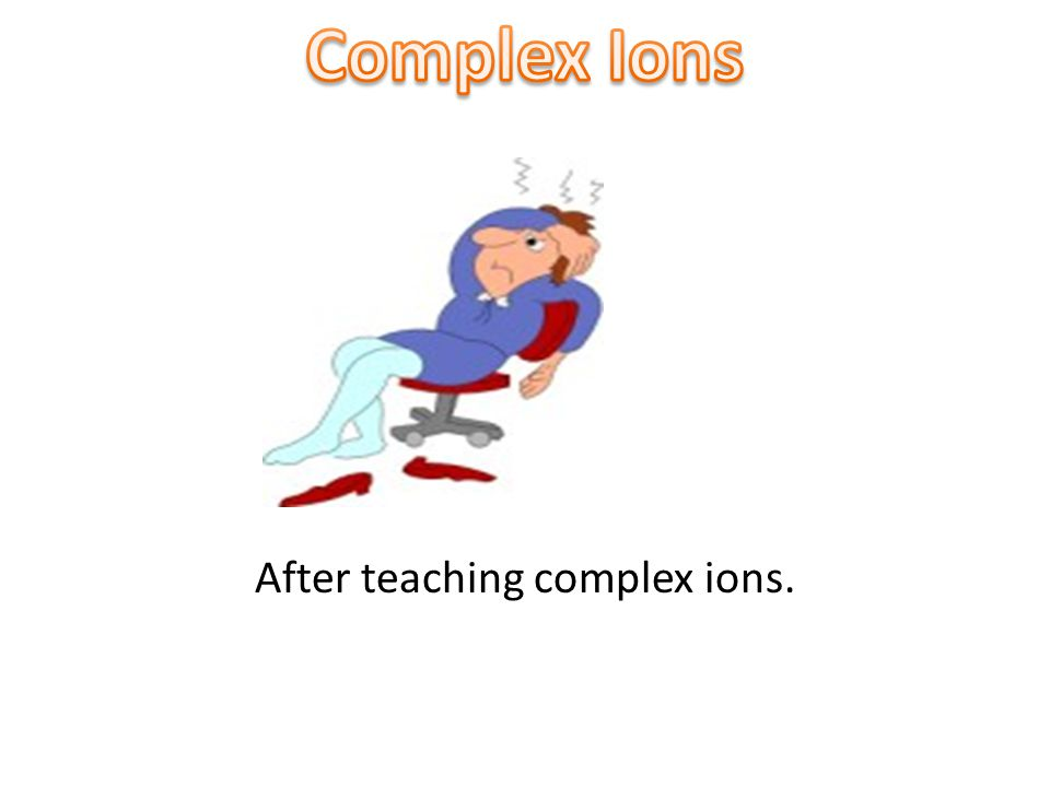 After teaching complex ions.