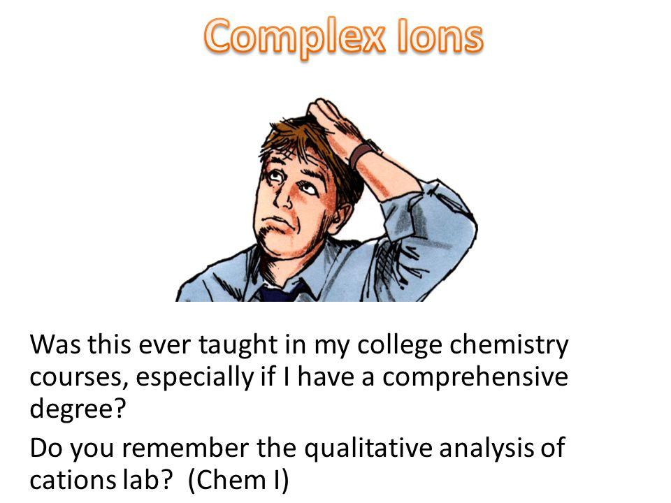 Was this ever taught in my college chemistry courses, especially if I have a comprehensive degree? Do you remember the qualitative analysis of cations