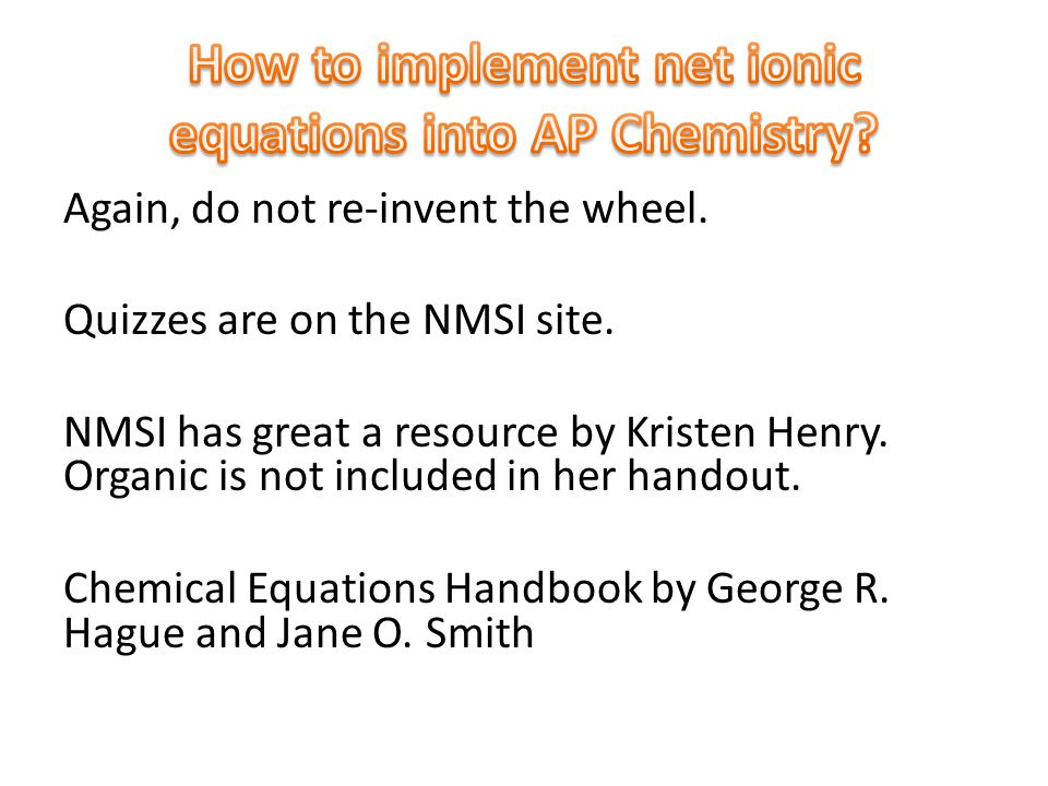 Again, do not re-invent the wheel. Quizzes are on the NMSI site. NMSI has great a resource by Kristen Henry. Organic is not included in her handout. C
