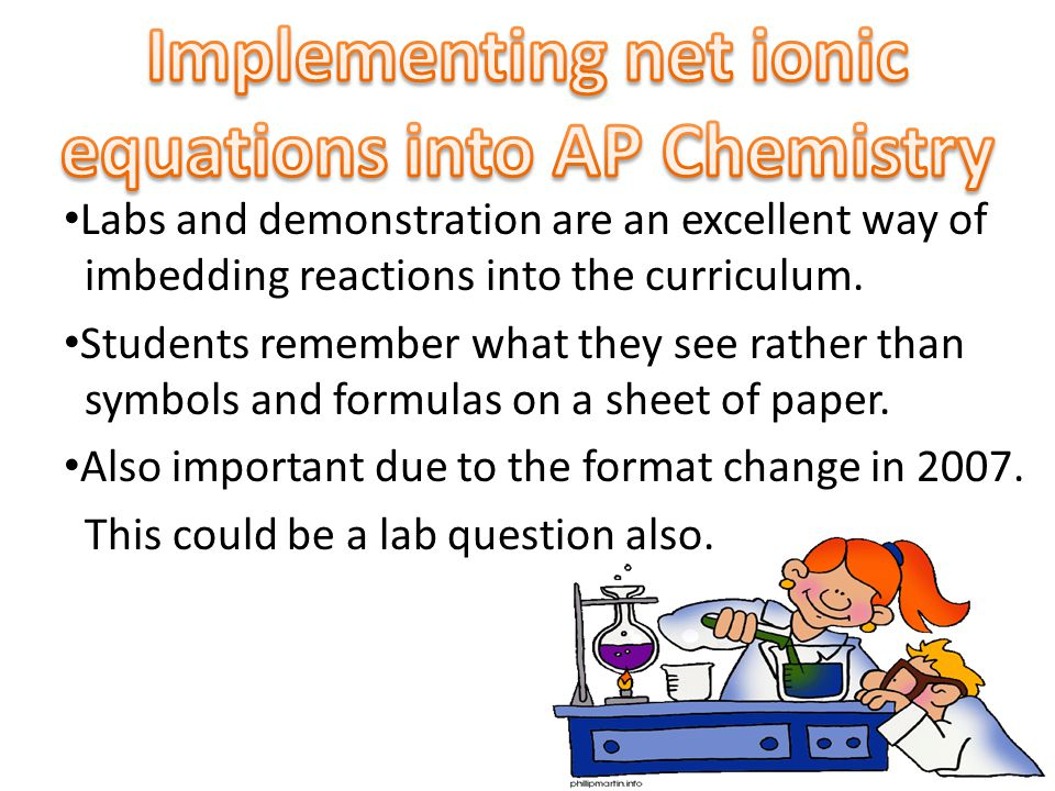 Labs and demonstration are an excellent way of imbedding reactions into the curriculum. Students remember what they see rather than symbols and formul