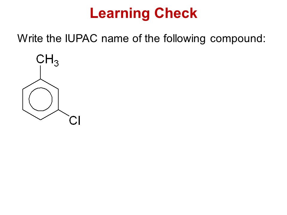 Learning Check Write the IUPAC name of the following compound: