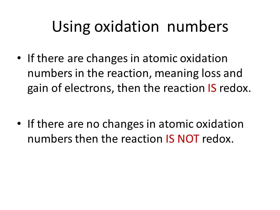 Using oxidation numbers If there are changes in atomic oxidation numbers in the reaction, meaning loss and gain of electrons, then the reaction IS redox.