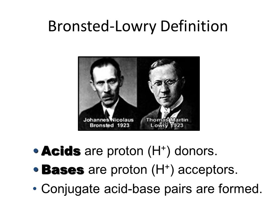 Bronsted-Lowry Definition AcidsAcids are proton (H + ) donors.