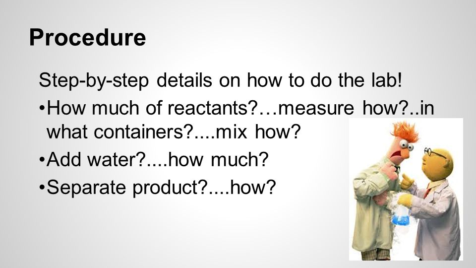 Procedure Step-by-step details on how to do the lab.