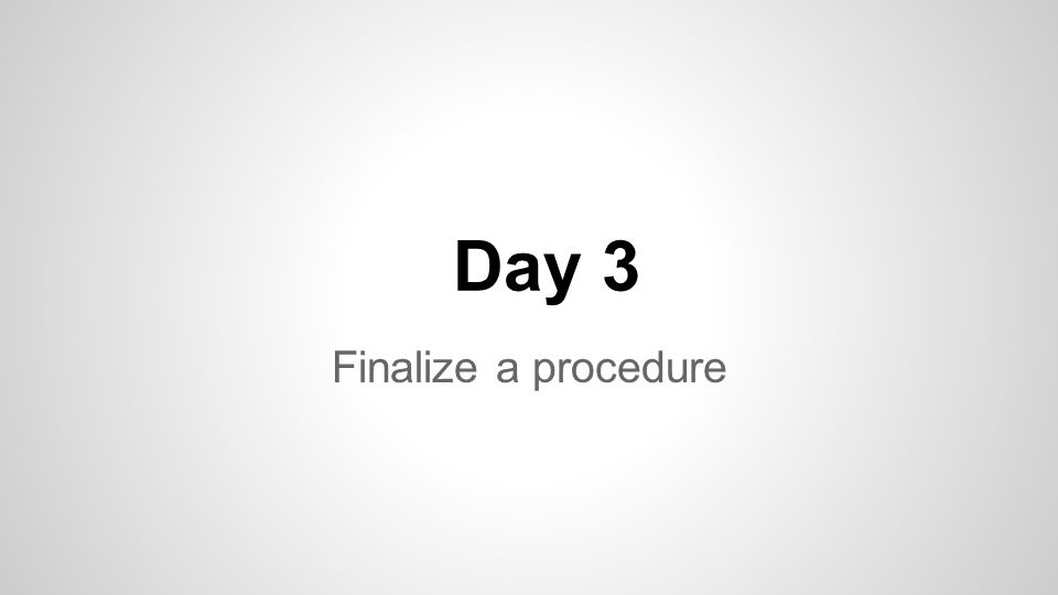 Finalize a procedure Day 3