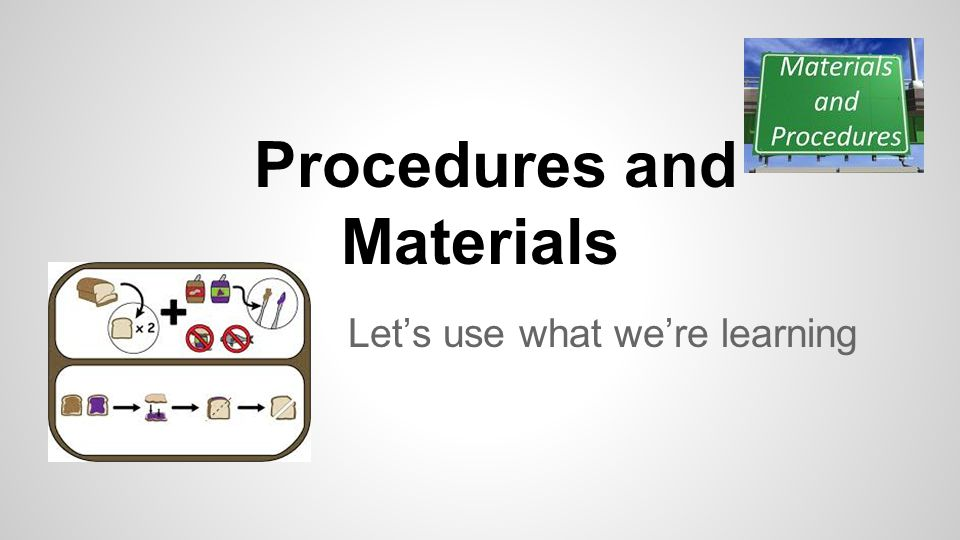 Procedures and Materials Let's use what we're learning