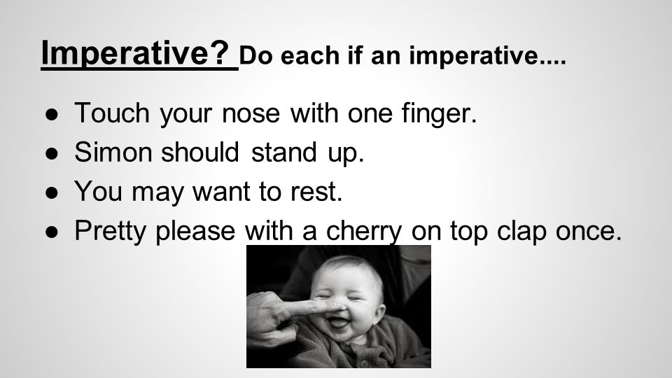 Imperative. Do each if an imperative.... ●Touch your nose with one finger.