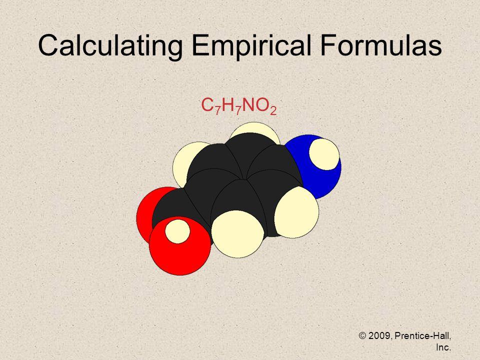 © 2009, Prentice-Hall, Inc. Calculating Empirical Formulas C 7 H 7 NO 2