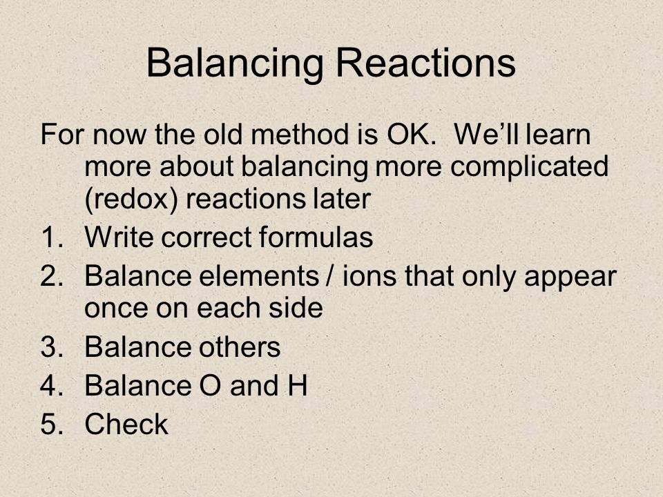 Balancing Reactions For now the old method is OK.