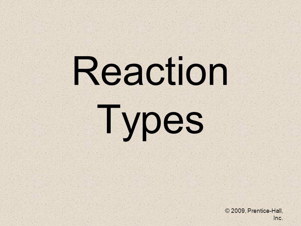 © 2009, Prentice-Hall, Inc. Reaction Types