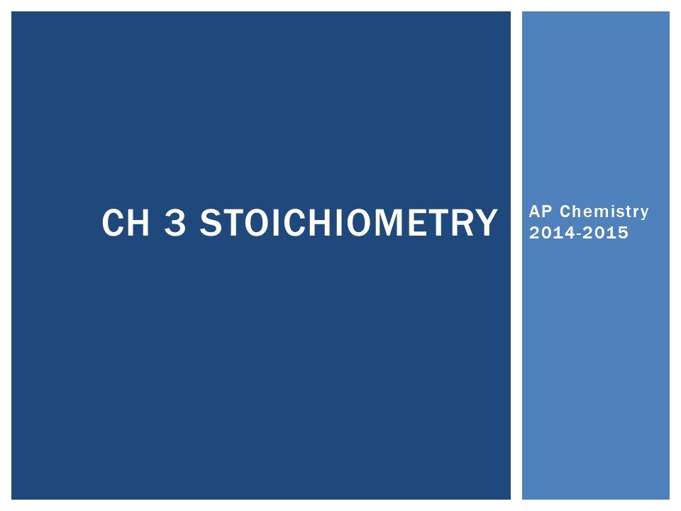 AP Chemistry 2014-2015 CH 3 STOICHIOMETRY