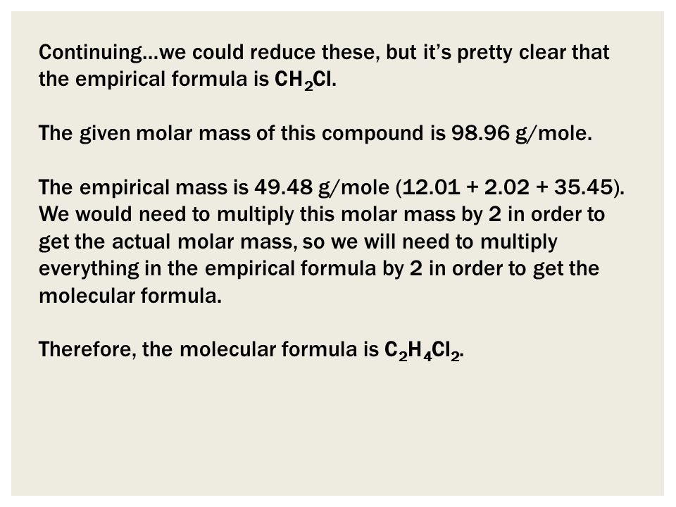 Continuing…we could reduce these, but it's pretty clear that the empirical formula is CH 2 Cl.