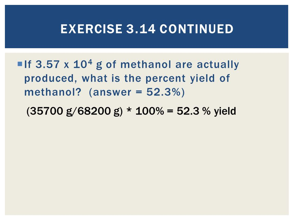  If 3.57 x 10 4 g of methanol are actually produced, what is the percent yield of methanol.