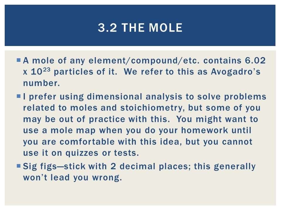  A mole of any element/compound/etc.contains 6.02 x 10 23 particles of it.