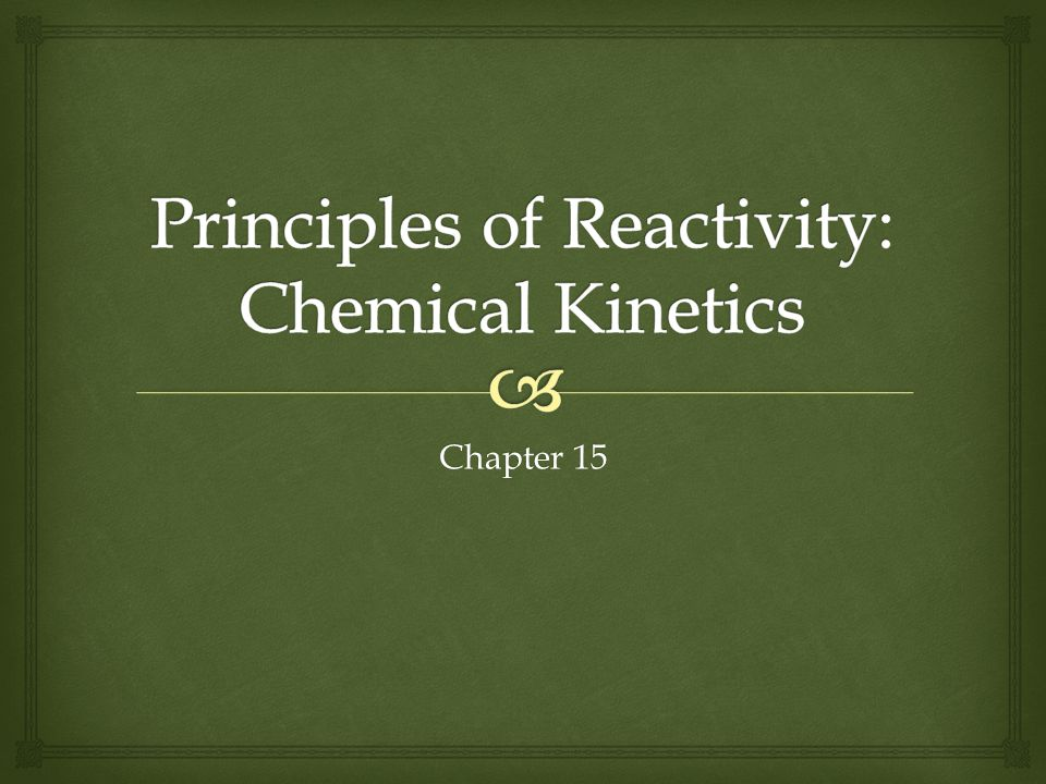  Chemical kinetics is the study of the rates of chemical reactions.