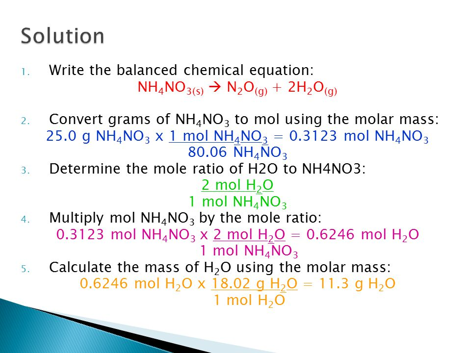 1. Write the balanced chemical equation: NH 4 NO 3(s)  N 2 O (g) + 2H 2 O (g) 2.