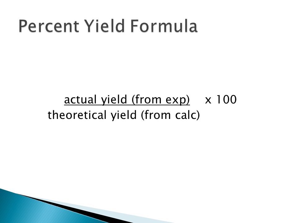 actual yield (from exp) x 100 theoretical yield (from calc)