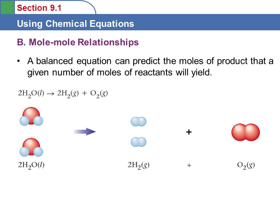 Section 9.1 Using Chemical Equations The mole ratio allows us to convert from moles of one substance in a balanced equation to moles of a second substance in the equation.