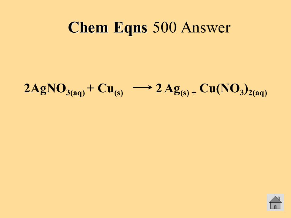 Chem Eqns Chem Eqns 500 Answer 2AgNO 3(aq) + Cu (s) 2 Ag (s) + Cu(NO 3 ) 2(aq)
