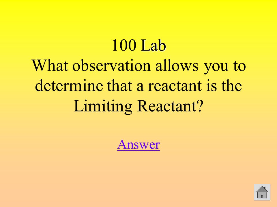 Lab 100 Lab What observation allows you to determine that a reactant is the Limiting Reactant? Answer Answer