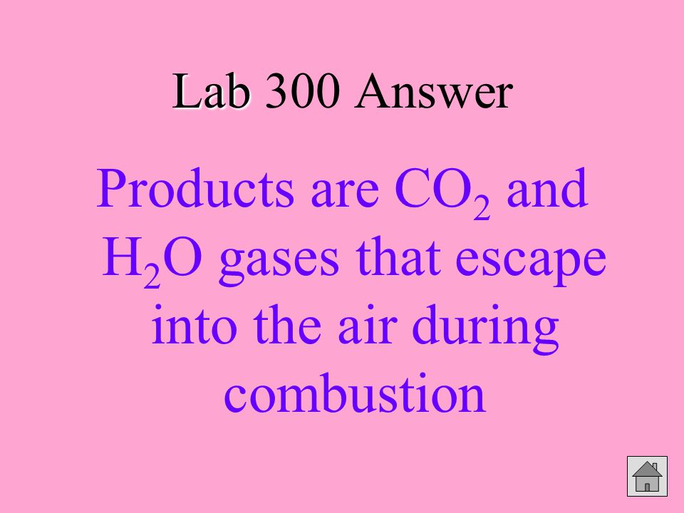 Lab Lab 300 Answer Products are CO 2 and H 2 O gases that escape into the air during combustion