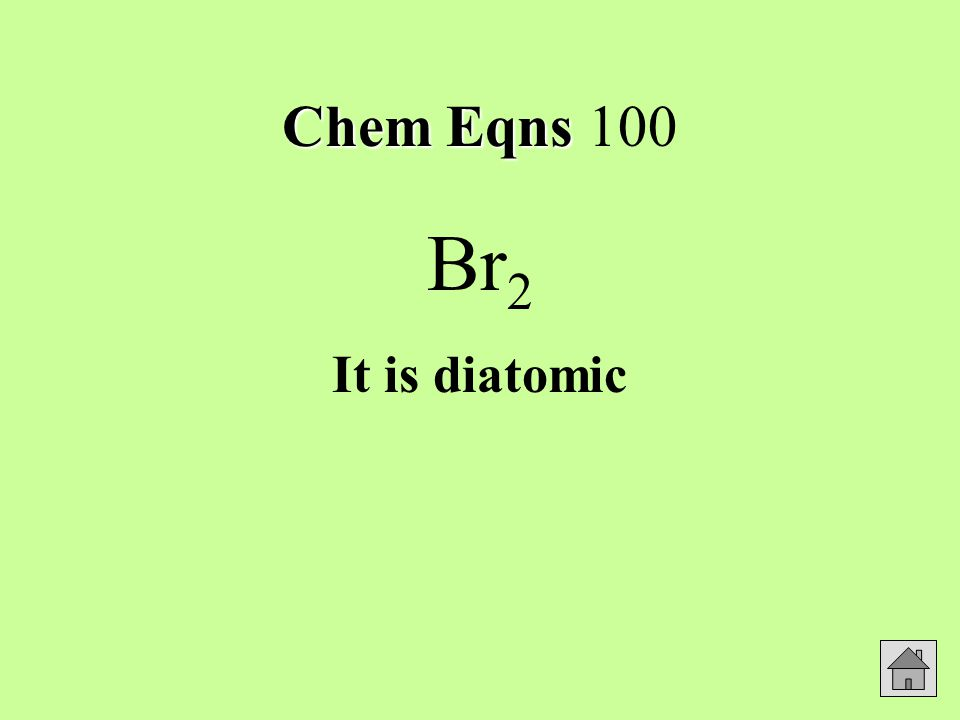 Chem Eqns Chem Eqns 100 Br 2 It is diatomic
