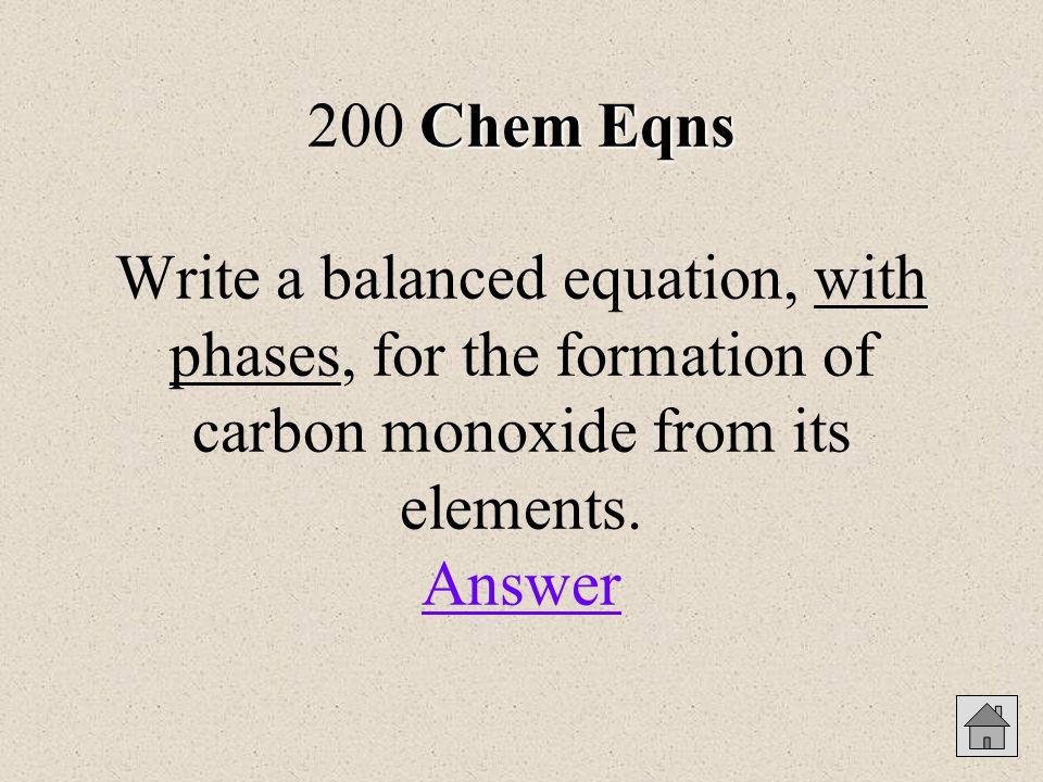 Chem Eqns Chem Eqns 200 2C (s) + O 2(g) 2CO (g)