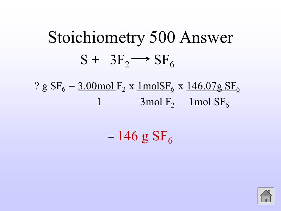 Stoichiometry Stoichiometry 500 Answer S + 3F 2 SF 6 .