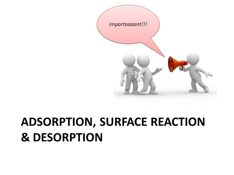 ADSORPTION, SURFACE REACTION & DESORPTION Importaaaant!!!