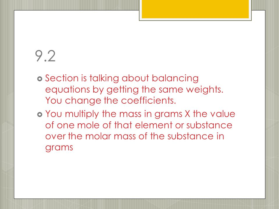 9.2  Section is talking about balancing equations by getting the same weights.