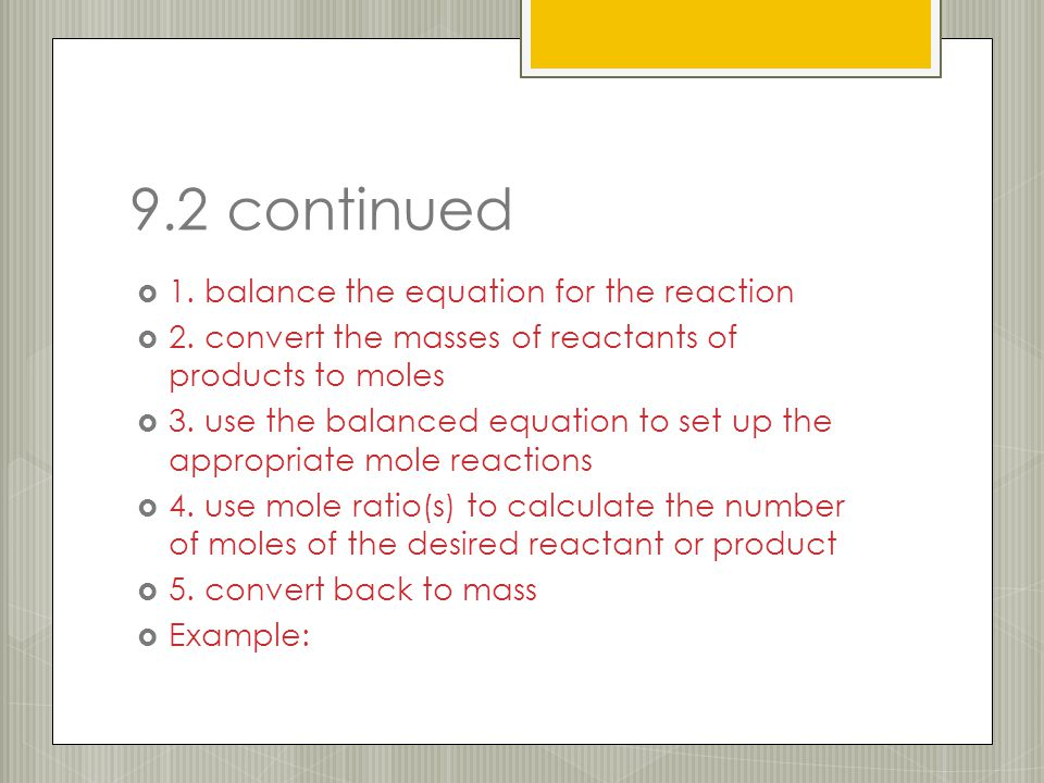 9.2 continued  1. balance the equation for the reaction  2. convert the masses of reactants of products to moles  3. use the balanced equation to s