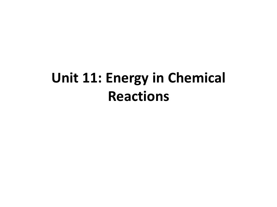 Unit 11: Energy in Chemical Reactions