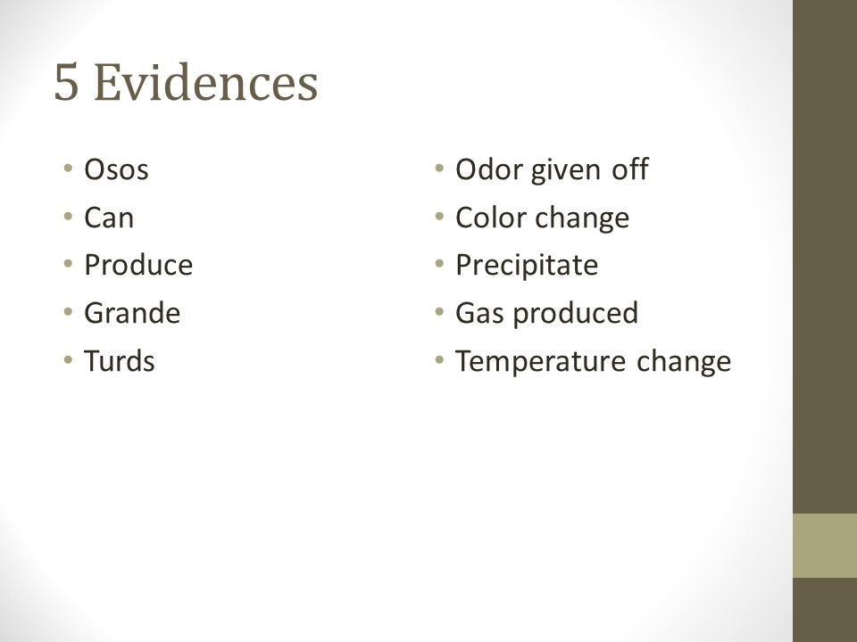5 Evidences Osos Can Produce Grande Turds Odor given off Color change Precipitate Gas produced Temperature change