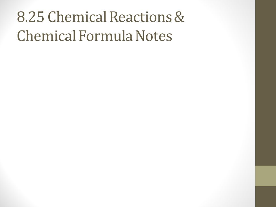 8.25 Chemical Reactions & Chemical Formula Notes