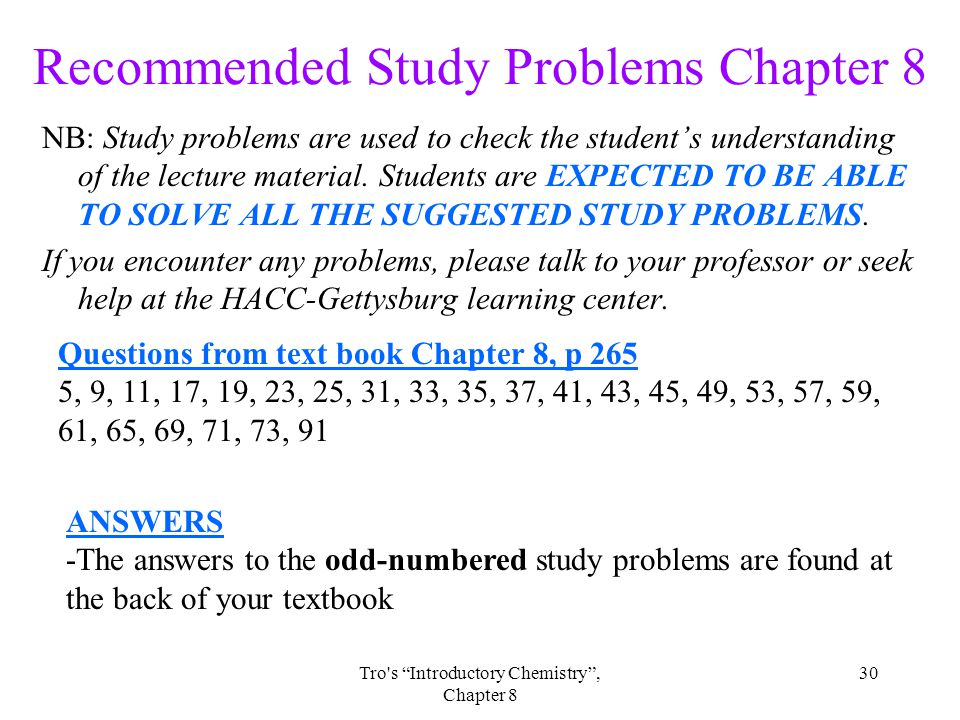30Tro s Introductory Chemistry , Chapter 8 Recommended Study Problems Chapter 8 NB: Study problems are used to check the student's understanding of the lecture material.