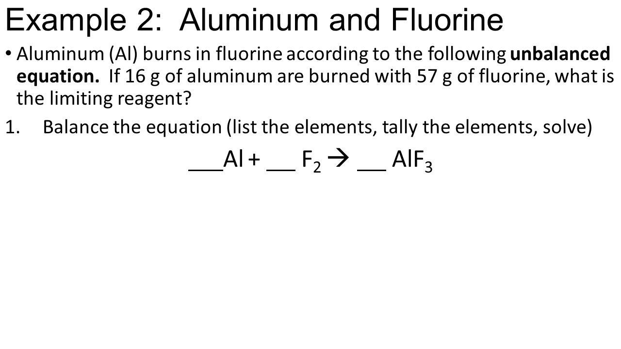 Example 2: Aluminum and Fluorine Aluminum (Al) burns in fluorine according to the following unbalanced equation.