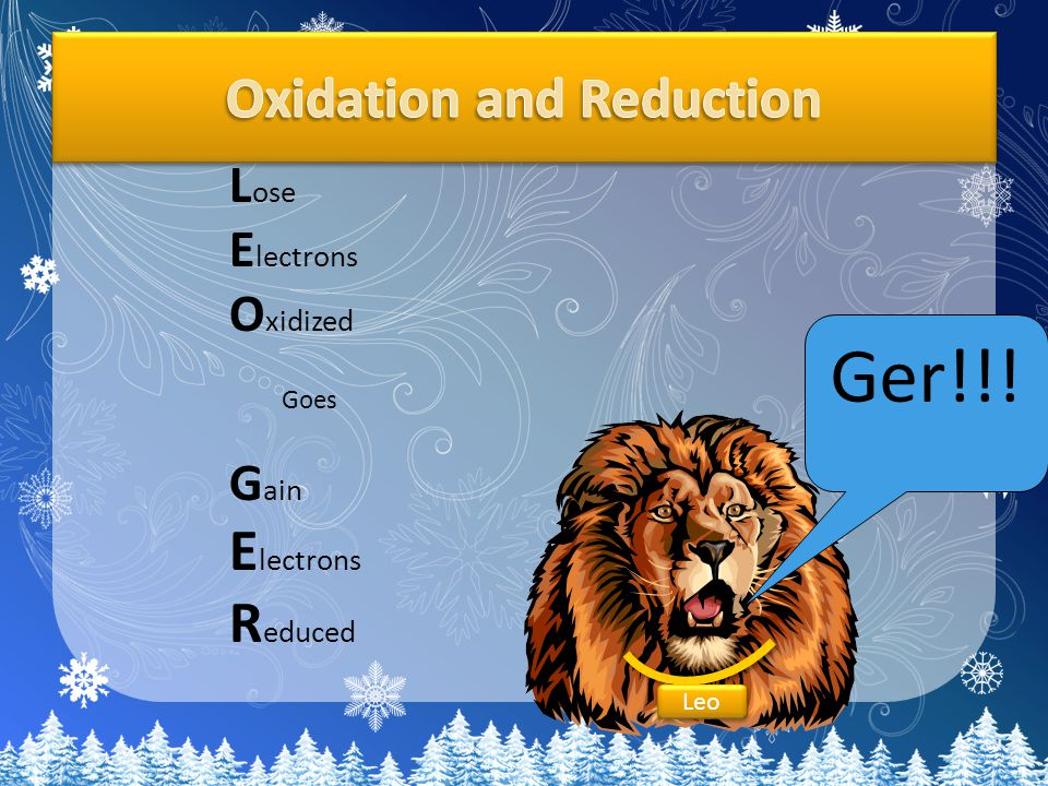 Ger!!! L ose E lectrons O xidized Goes G ain E lectrons R educed Leo