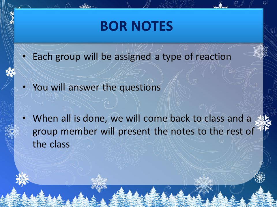 BOR NOTES V1 Each group will be assigned a type of reaction You will answer the questions When all is done, we will come back to class and a group member will present the notes to the rest of the class