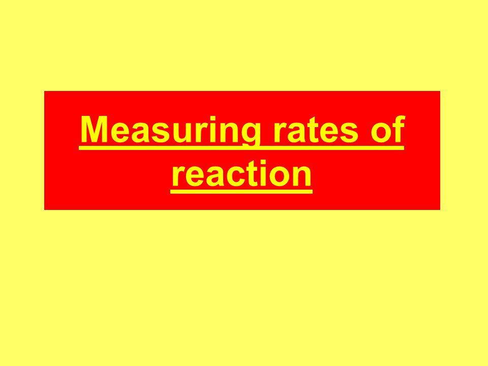 Measuring rates The rate of a reaction is the rate of change of concentration with time.
