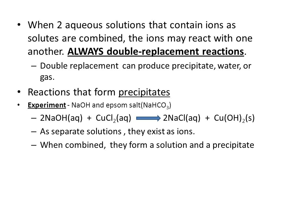 When 2 aqueous solutions that contain ions as solutes are combined, the ions may react with one another.