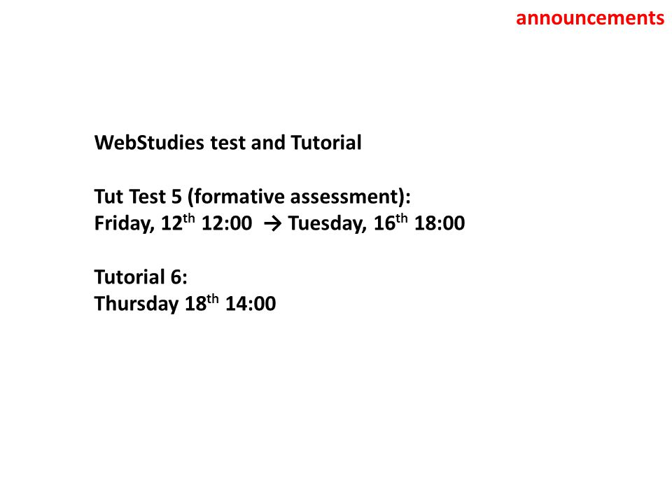 announcements WebStudies test and Tutorial Tut Test 5 (formative assessment): Friday, 12 th 12:00 → Tuesday, 16 th 18:00 Tutorial 6: Thursday 18 th 14:00