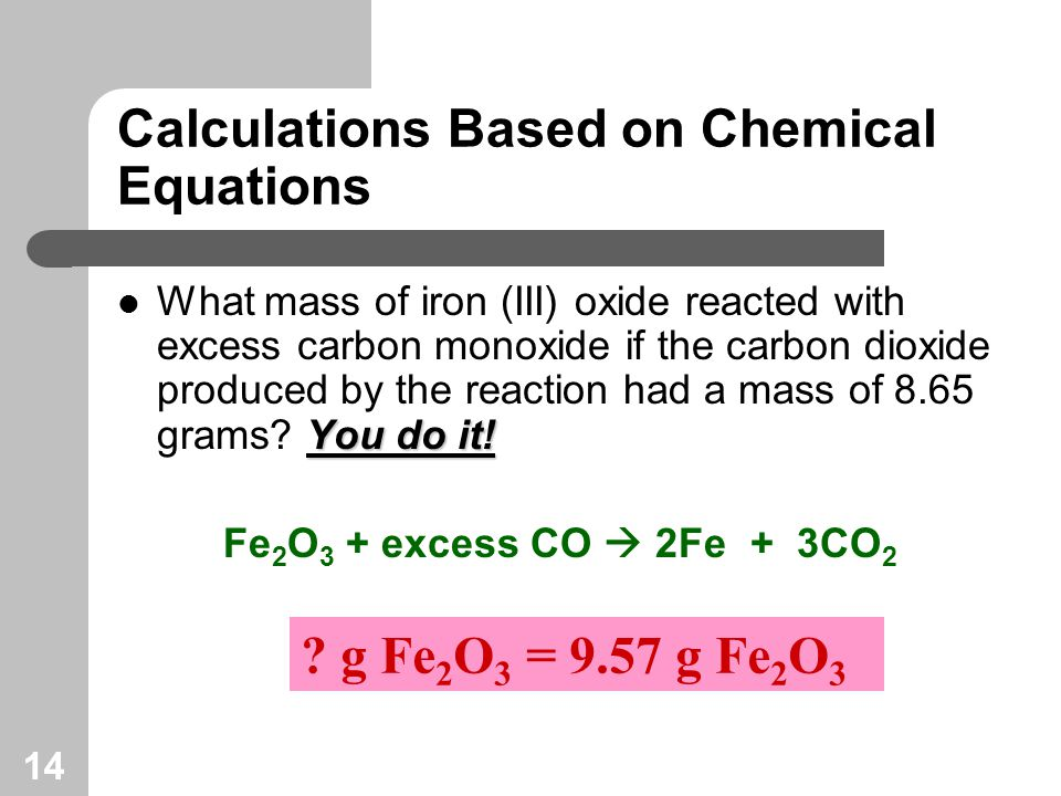 14 Calculations Based on Chemical Equations You do it.