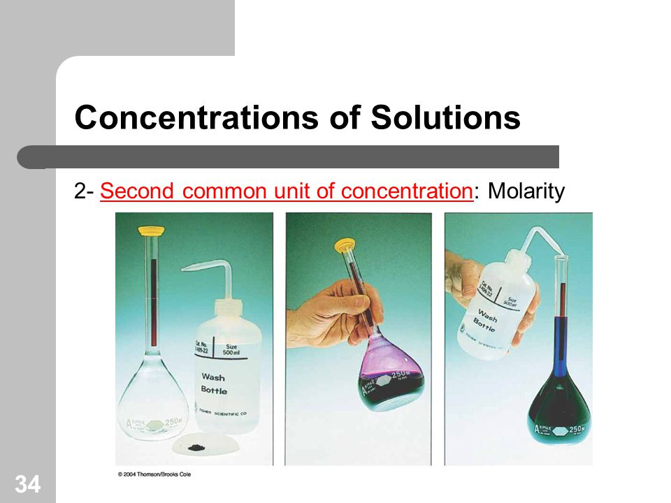 34 Concentrations of Solutions 2- Second common unit of concentration: Molarity