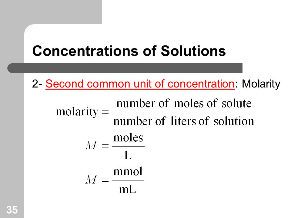 35 Concentrations of Solutions 2- Second common unit of concentration: Molarity
