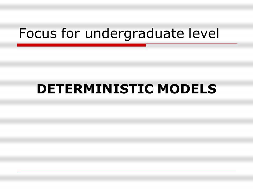 Focus for undergraduate level DETERMINISTIC MODELS