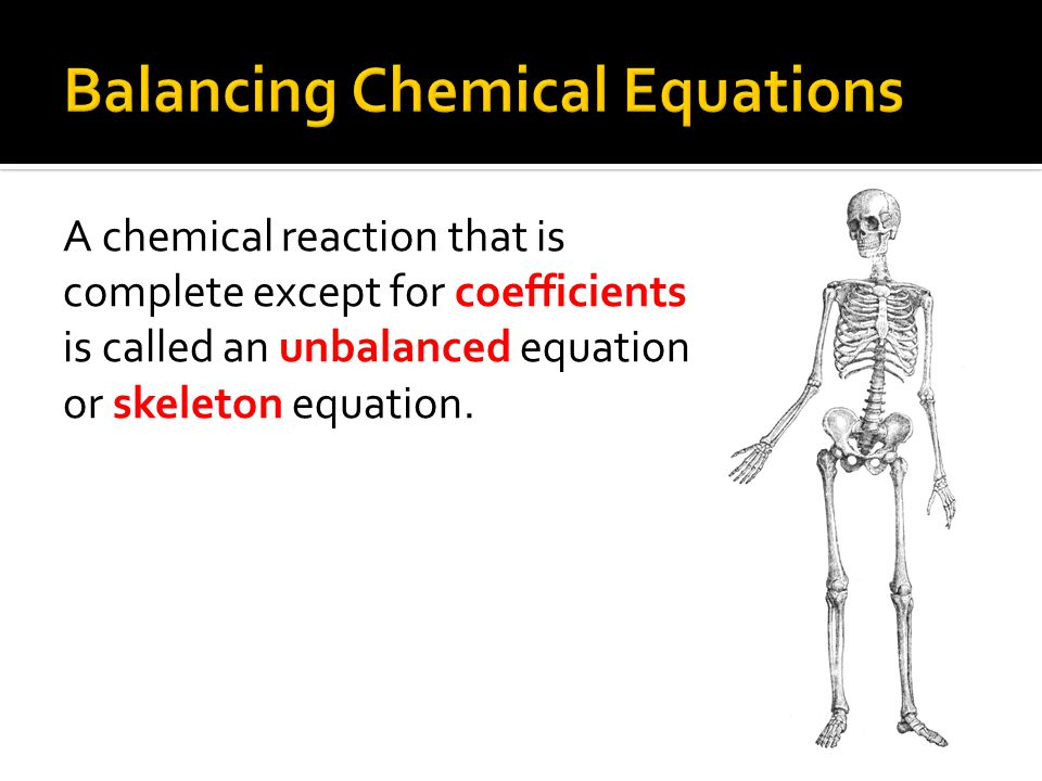 A chemical reaction that is complete except for coefficients is called an unbalanced equation or skeleton equation.