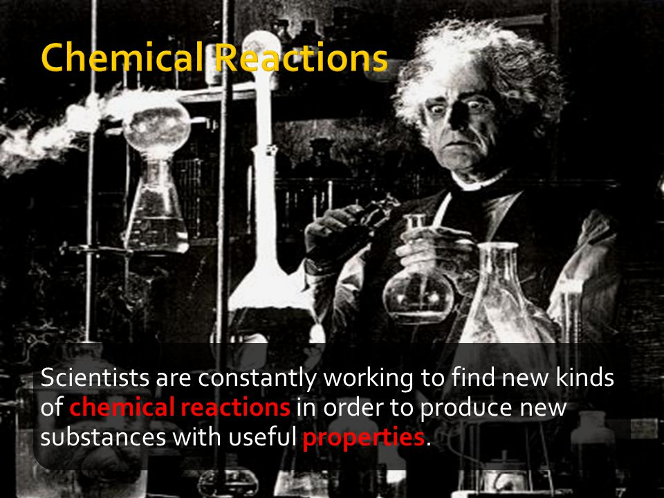 Scientists are constantly working to find new kinds of chemical reactions in order to produce new substances with useful properties.