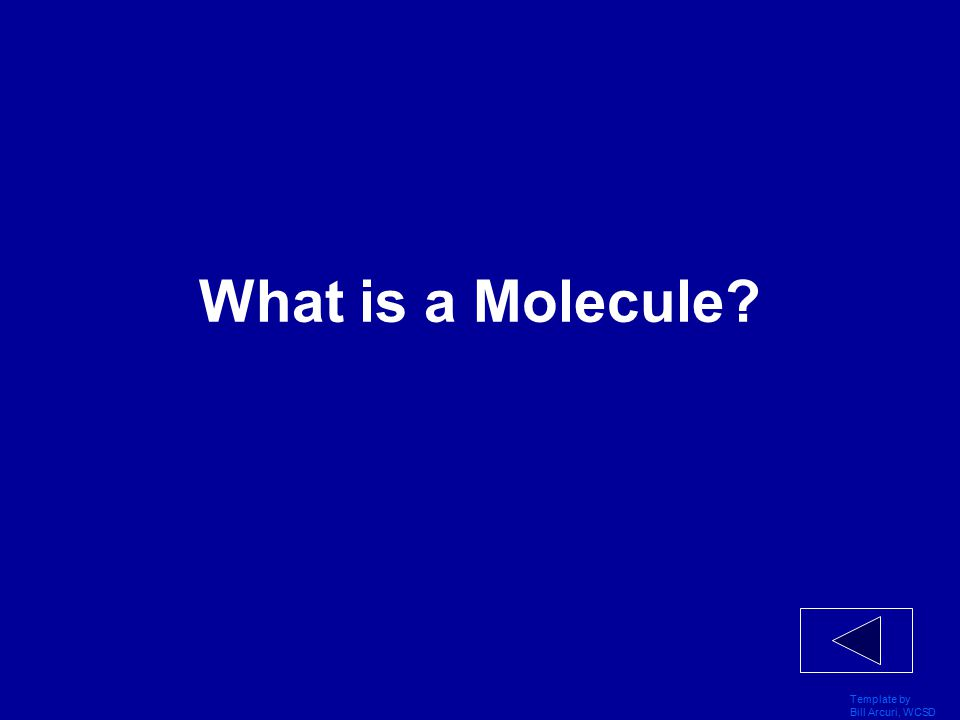 Template by Bill Arcuri, WCSD Atoms and Molecules 400 Two or more atoms covalently bonded are called this.